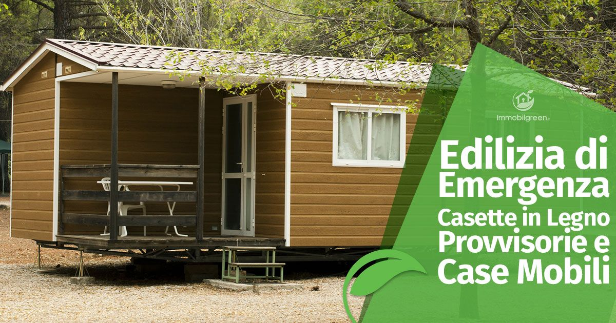 Edilizia di Emergenza: Casette in Legno Provvisorie, MAP e Case Mobili