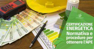 Certificazione Energetica: Normativa e procedure per ottenere l'APE