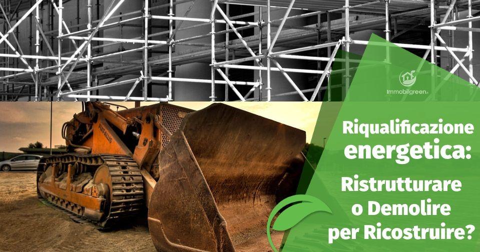 Riqualificazione energetica: Ristrutturare o Demolire per Ricostruire?
