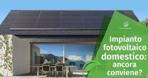 Impianto fotovoltaico domestico: ancora conviene?