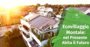 Ecovillaggio Montale: nel Presente Abita il Futuro