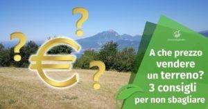 A che prezzo vendere il proprio Terreno? 3 consigli per non sbagliare