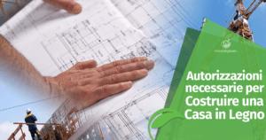 Le Autorizzazioni necessarie per Costruire una Casa in Legno