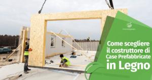 Come scegliere il costruttore di Case Prefabbricate in Legno