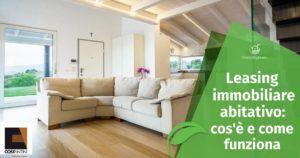 Leasing immobiliare abitativo: cos'è e come funziona