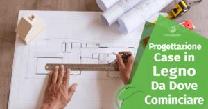 Progettazione Case in Legno: da Dove Cominciare