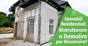 Conviene Ristrutturare o Demolire per Ricostruire un Immobile Residenziale?