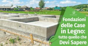 Le Fondazioni delle Case in Legno: tutto quello che Devi Sapere