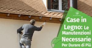 Case in legno: quali sono le manutenzioni necessarie per farle durare più a lungo?