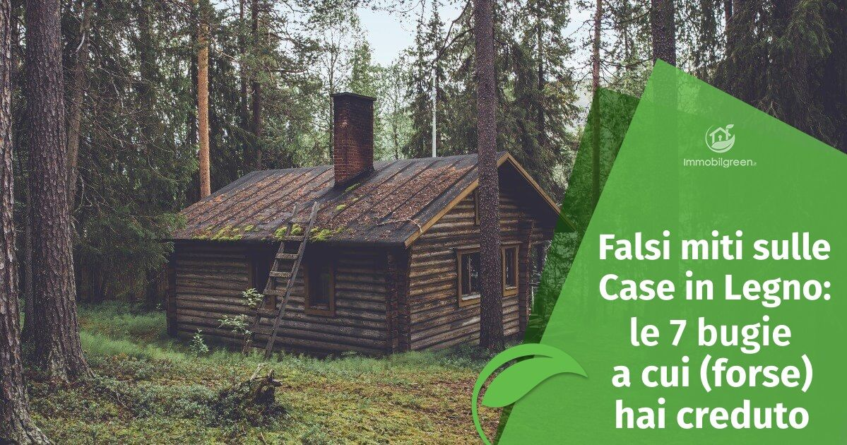 Falsi miti sulle Case in Legno: 7 bugie a cui forse hai creduto