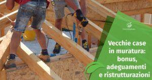 Vecchie Case in muratura: bonus, adeguamenti e ristrutturazioni