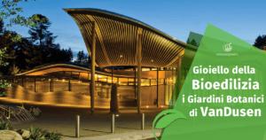 Gioiello della bioedilizia: i Giardini Botanici di VanDusen