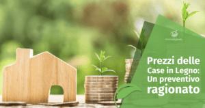 Prezzi delle case in legno: un preventivo ragionato