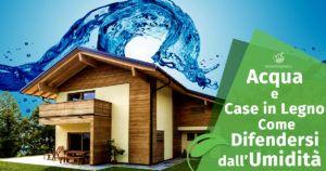 Acqua e Case in Legno: come difendersi dall'umidità