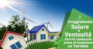 Irraggiamento Solare e Ventosità su un Terreno: conoscerle prima di acquistare