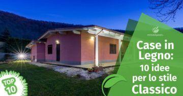 Case Prefabbricate in Legno: 10 idee per lo stile Classico