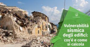 Vulnerabilità sismica degli edifici. Cos'è e come si calcola