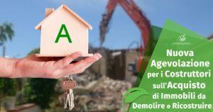 Nuova Agevolazione per i Costruttori sull'Acquisto di Immobili da Demolire e Ricostruire in ottica Green