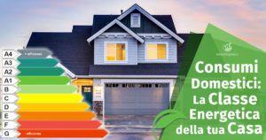 Consumi domestici: la Classificazione Energetica della tua Casa