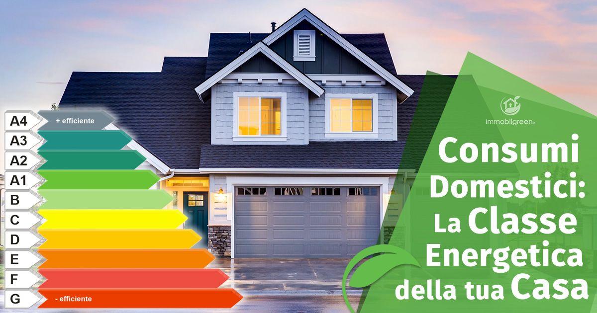 Consumi domestici La Classe Energetica della tua Casa