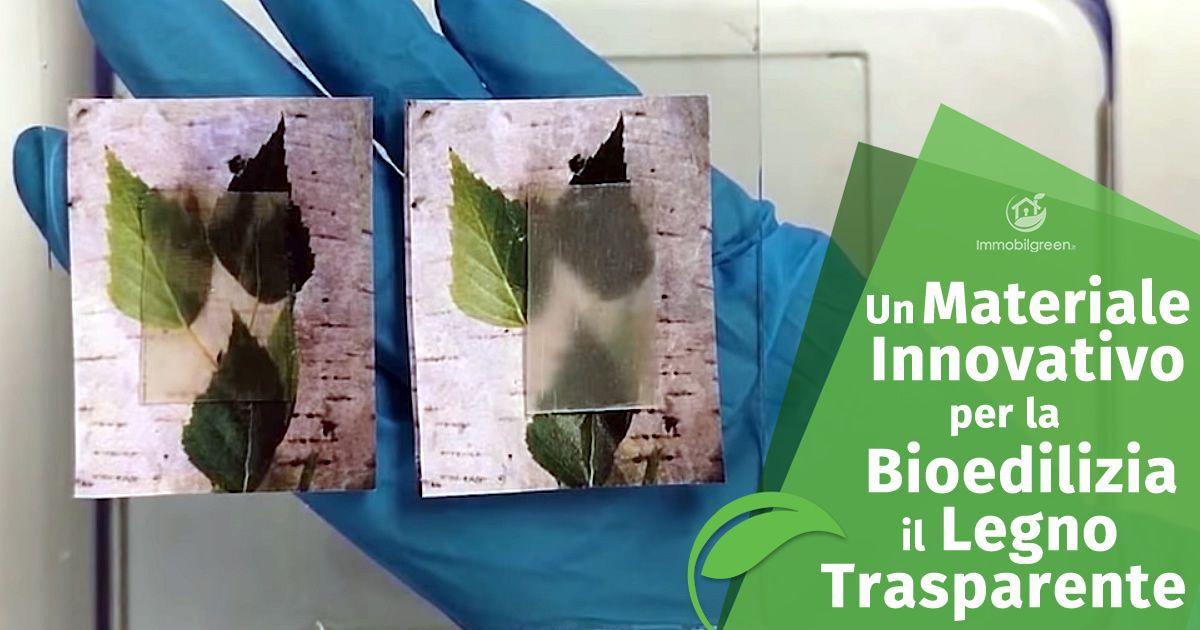 Materiale innovativo per la Bioedilizia il Legno Trasparente
