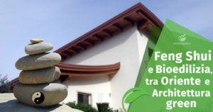 Feng Shui e Bioedilizia: tra Oriente e Architettura green