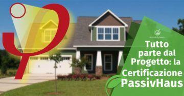 La certificazione PassivHaus: tutto parte dal progetto