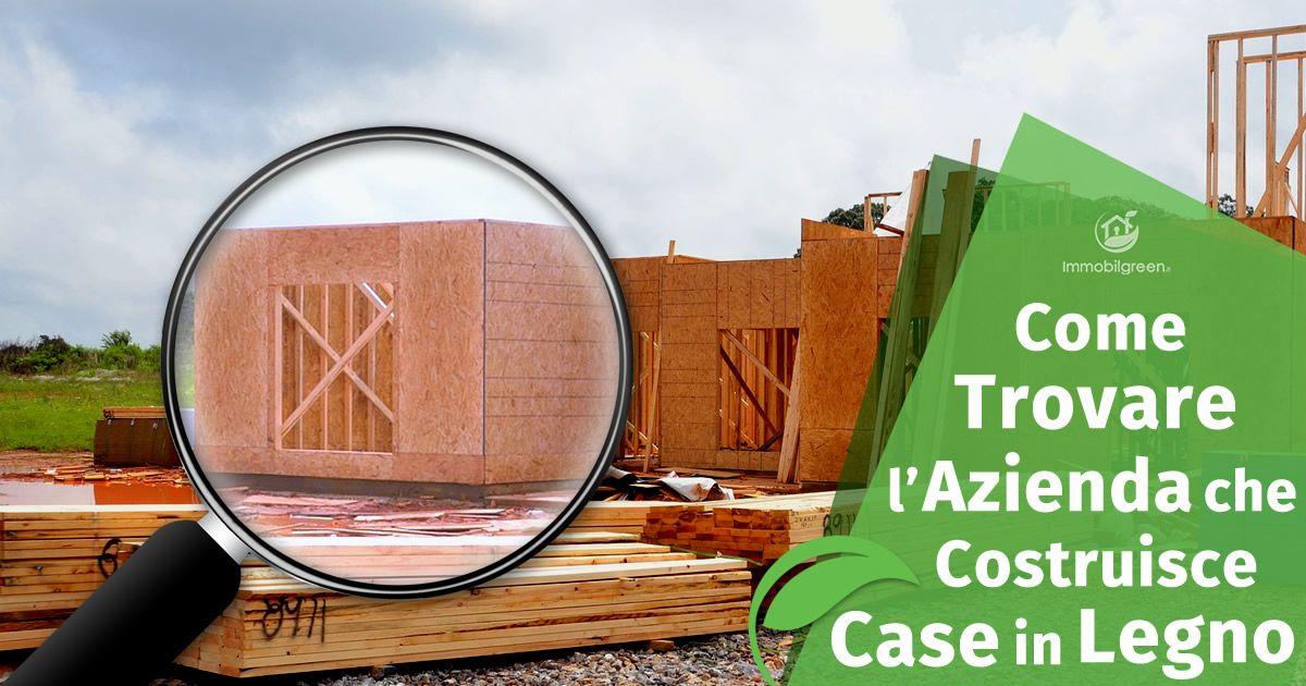 Come Trovare l'Azienda che Costruisce le Case in Legno