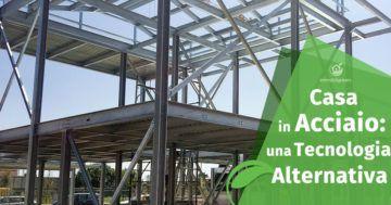 Casa in Acciaio Prefabbricata: una tecnologia costruttiva della Bioedilizia