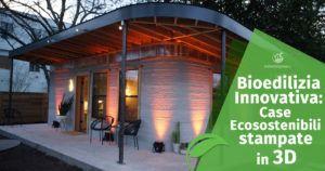 Bioedilizia innovativa: Case ecosostenibili stampate in 3D