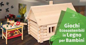 Giochi in legno ecosostenibili per bambini