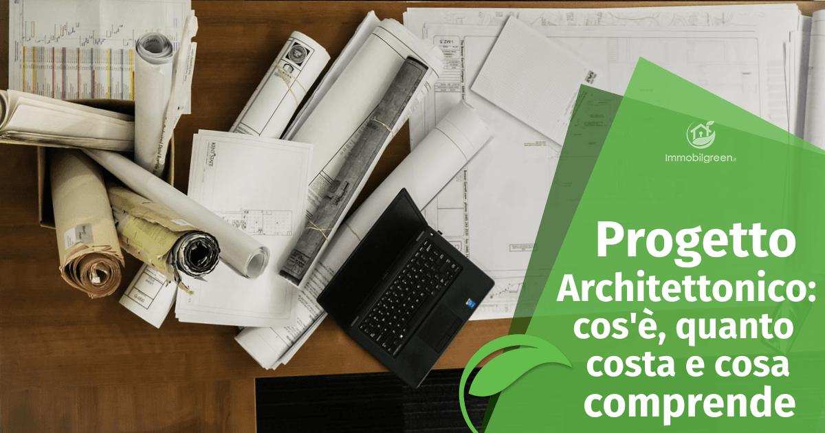 Progetto architettonico quanto costa e cosa comprende