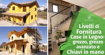 Grezzo, grezzo avanzato e chiavi in mano: i livelli di fornitura delle case in legno