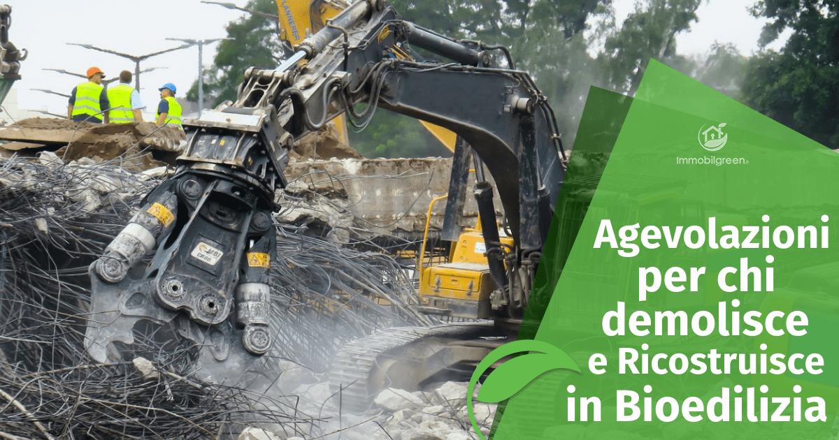 Le agevolazioni riservate a chi demolisce e ricostruisce in bioedilizia