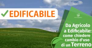 Da Agricolo a Edificabile: come Chiedere il Cambio d'uso di un Terreno?