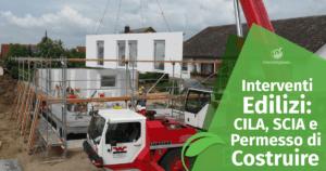 Interventi edilizi: CILA, SCIA e Permesso di Costruire