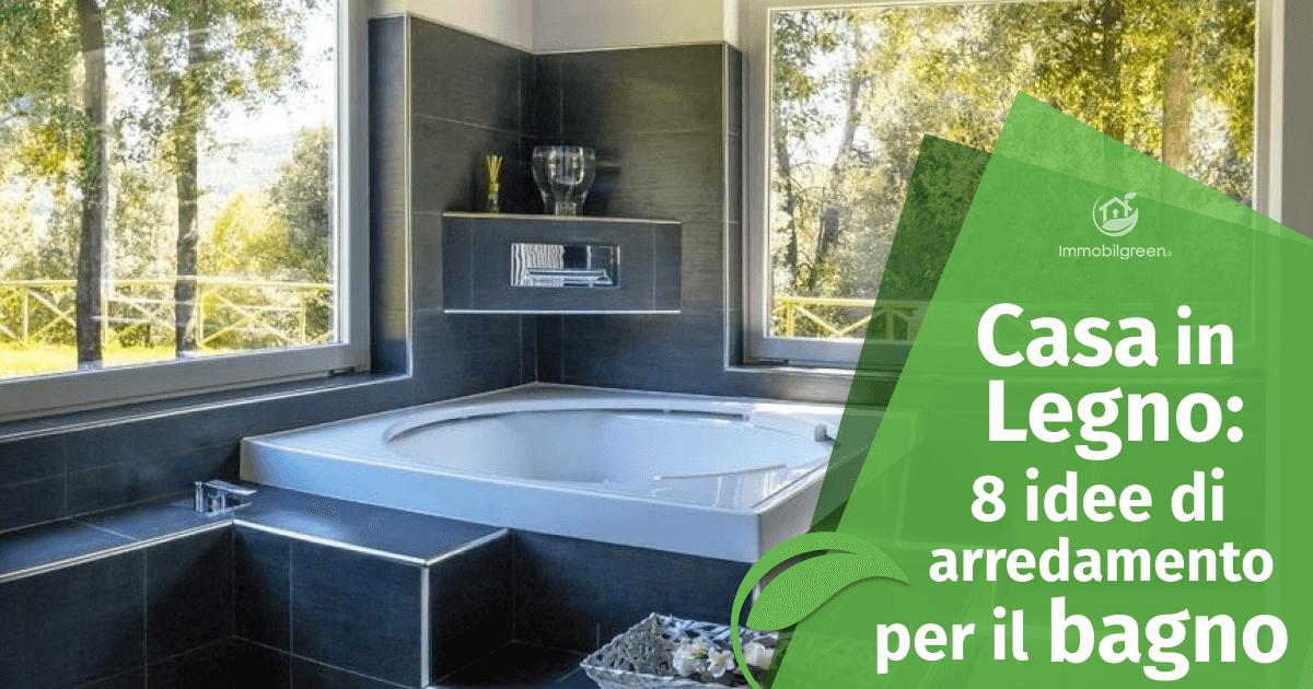 Casa in Legno: 8 idee di arredamento per il bagno