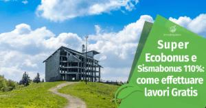 Super Ecobonus e Sismabonus 110%: come effettuare i lavori gratis