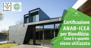 Certificazione ANAB-ICEA per la Bioedilizia: Cosa è e quando viene utilizzata
