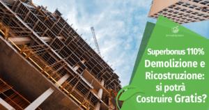 Superbonus 110% su Demolizione e Ricostruzione: si potrà costruire gratis?