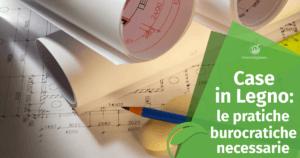 Case in Legno Prefabbricate: quali sono le pratiche burocratiche necessarie e chi se ne occupa?