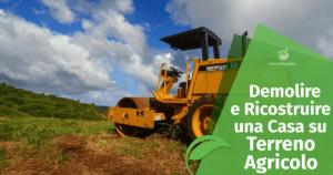 Demolire e Ricostruire una Casa Residenziale su Terreno Agricolo