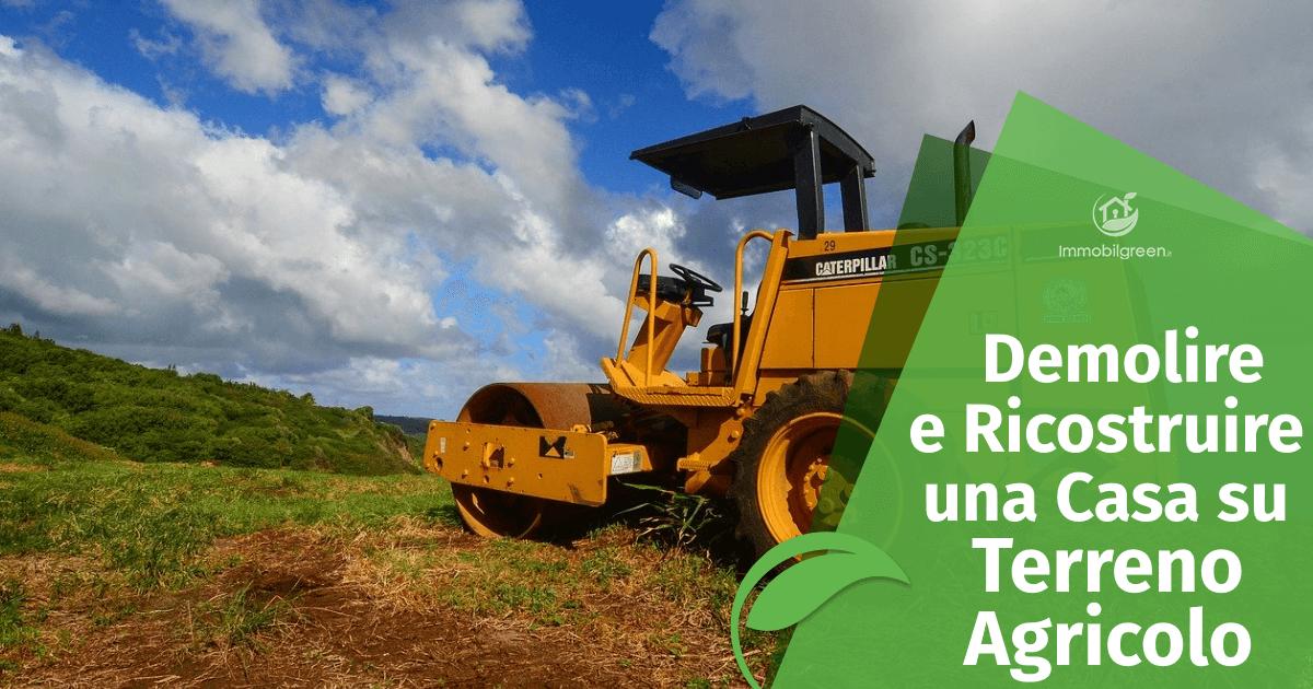 Demolire e Ricostruire Casa Residenziale su Terreno Agricolo