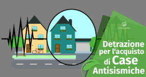 Detrazione al 110% per chi acquista Casa Antisismica entro 18 Mesi dalla Costruzione