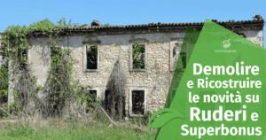 Demolire e Ricostruire: tutte le novità su Ruderi e Superbonus 110