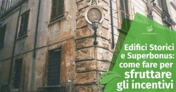 Edifici storici e superbonus: come intervenire per sfruttare gli incentivi